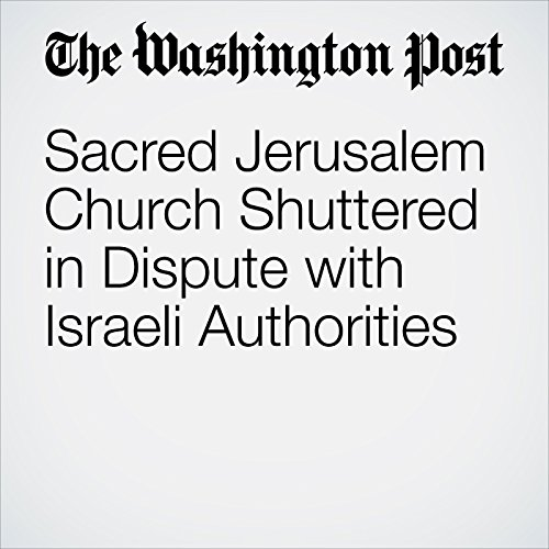 Sacred Jerusalem Church Shuttered in Dispute with Israeli Authorities copertina