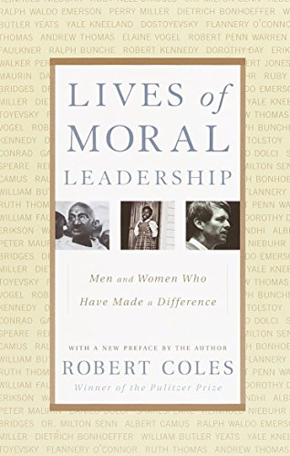 Lives of Moral Leadership: Men and Women Who Have Made a...