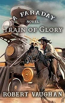 Train of Glory: A Faraday Novel by [Robert Vaughan]