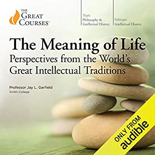 The Meaning of Life: Perspectives from the World's Great Intellectual Traditions                   Written by:                                                                                                                                 Jay L. Garfield,                                                                                        The Great Courses                               Narrated by:                                                                                                                                 Jay L. Garfield                      Length: 18 hrs and 42 mins     12 ratings     Overall 4.8