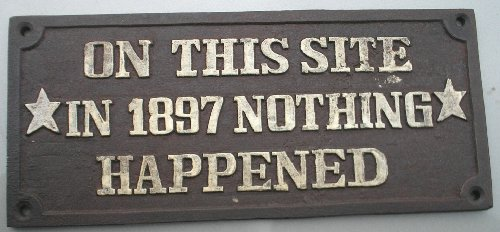 On This Site in 1897 Nothing Happened Cast Iron Garden Plaque Sign