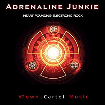 Adrenaline Junkie: Heart Pounding Electronic Rock