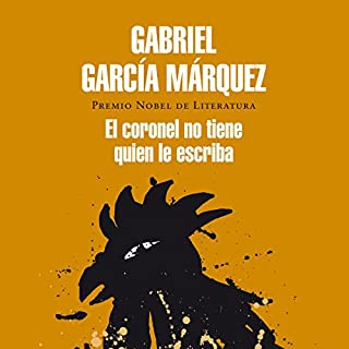 El coronel no tiene quien le escriba [No One Writes to the Colonel]                   By:                                                                                                                                 Gabriel García Márquez                               Narrated by:                                                                                                                                 Diego Trujillo                      Length: 2 hrs and 5 mins     1 rating     Overall 4.0
