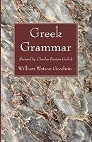 Greek Grammar: Revised by Charles Burton Gulick