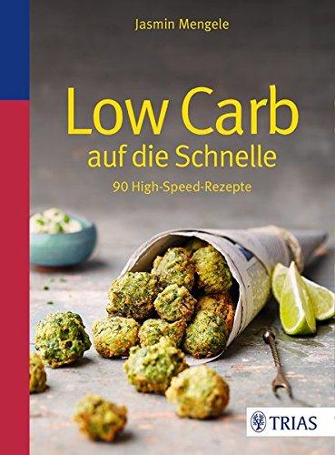 Low Carb auf die Schnelle: 90 High-Speed-Rezepte
