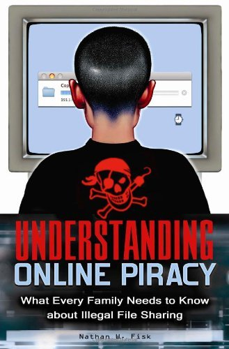 Understanding Online Piracy: The Truth about Illegal File Sharing (English Edition)