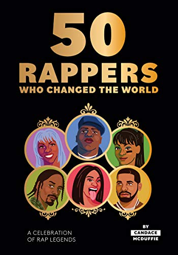 50 Rappers Who Changed the World: A Celebration of Rap Legends