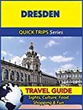 Dresden Travel Guide (Quick Trips Series): Sights, Culture, Food, Shopping & Fun