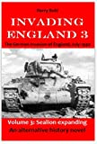 Invading England 3: The German invasion of England, July 1940, Vol 3: Sealion expanding