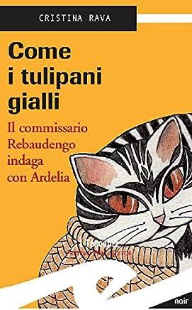 Come i tulipani gialli: Il commissario Rebaudengo indaga con Ardelia