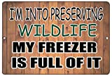 "Funny Hunting Novelty Metal Sign I'M INto Preserving Wildlife My Freezer is Full Of It. Perfect Wall Decoration For a Man Cave Bar or Garage Home or Office 2 Holes For Easy Hanging Perfect For Your Hunting Outdoors Cabin 12"" x 8"" Aluminum Sign Indoor..."