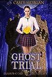 Ironwood Academy Book 3: Ghost Trial: Reverse Harem Urban Fantasy Romance