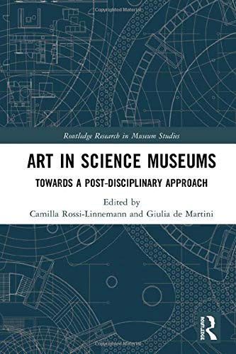 Compare Textbook Prices for Art in Science Museums: Towards a Post-Disciplinary Approach Routledge Research in Museum Studies 1 Edition ISBN 9781138589520 by Rossi-Linnemann, Camilla,Martini, Giulia de