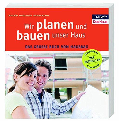 Wir planen und bauen unser Haus: Das große Buch vom Hausbau