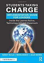 Students Taking Charge Implementation Guide for Leaders: Inside the Learner-Active, Technology-Infused Classroom