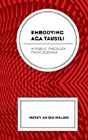 Embodying Aga Tausili: A Public Theology from Oceania
