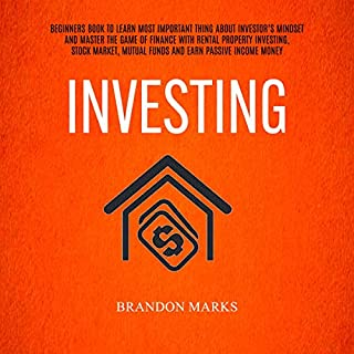 Investing: Beginners Book to Learn the Most Important Thing About Investor's Mind and Master the Game of Finance With Rental Property Investing, Stock Market, Mutual Funds, and Earn Passive Income Money cover art