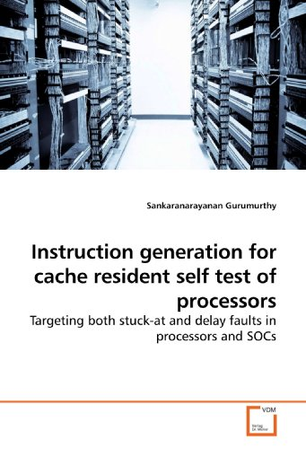 Instruction generation for cache resident self test of processors: Targeting both stuck-at and delay faults in processors and SOCs