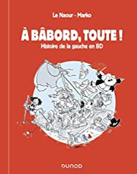 A bâbord, toute ! Histoire de la Gauche en BD par Jean-Yves Le Naour