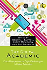 The Digital Academic: Critical Perspectives on Digital Technologies in Higher Education Kindle Edition