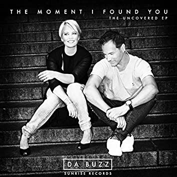 The Moment I Found You (The Uncovered)