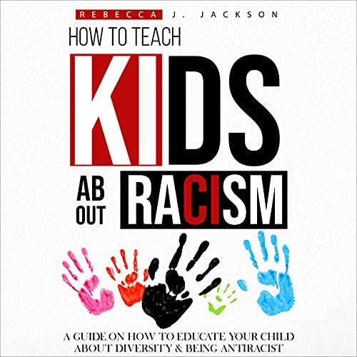 Download How to Teach Kids About Racism: A Guide on How to Educate your Child About Diversity & Being Antirac audio book