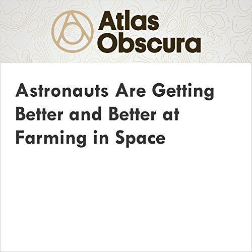 Astronauts Are Getting Better and Better at Farming in Space audiobook cover art