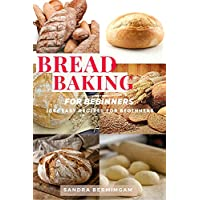 Bread Baking for Beginners: 100+ easy recipes for beginners - The complete guide: how to bake bread, with recipes for perfect homemade bread. A step-by-step guide Kindle Edition by Sandra Bermimgam for Free