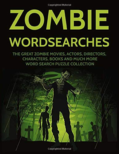 Zombie Wordsearches: The Great Zombie Movies, Actors, Directors, Characters, Books and Much More Word Search Puzzle Collection