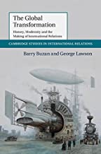 The Global Transformation: History, Modernity and the Making of International Relations (Cambridge Studies in International Relations Book 135)