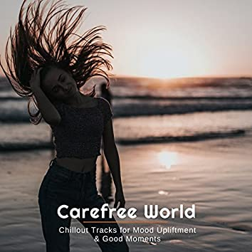 Carefree World - Chillout Tracks For Mood Upliftment & Good Moments