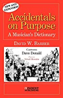 Accidentals on Purpose: A Musician's Dictionary (Indent Publishing)