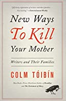 New Ways to Kill Your Mother: Writers and Their Families by COLM TOIBIN(1905-07-05)