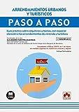 Arrendamientos urbanos y turísticos. Paso a Paso: Guía práctica sobre alquileres urbanos, con especial atención a los arrendamientos de vivienda y turísticos: 1