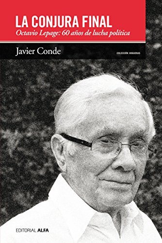 La conjura final: Octavio Lepage: 60 años de la lucha política (Hogueras nº 59)