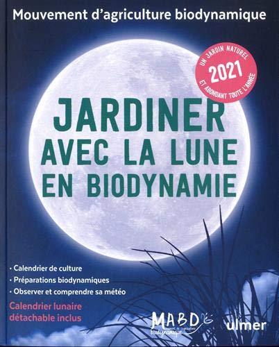 Jardiner avec la Lune en biodynamie 2021 (+ calendrier lunaire détachable inclus)