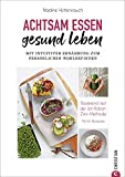 Kochbuch: Achtsam essen, gesund leben. Mit intuitiver Ernährung zum persönlichen Wohlbefinden. 65 Rezepte, basierend auf der Jon Kabat-Zinn Methode. ... der Jon-Kabat-Zinn-Methode. Mit 65 Rezepten.