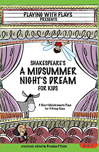 Shakespeares A Midsummer Nights Dream For Kids 3 Melodramatic Plays For 3 Group Sizes Volume 1