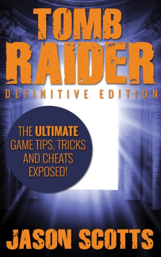 Tomb Raider: Definitive Edition :The Ultimate Game Tips, Tricks and Cheats Exposed! (English Edition)