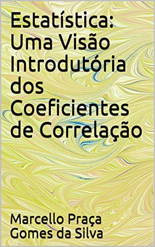 Estatística: Uma Visão Introdutória dos Coeficientes de Correlação