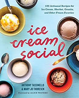 Ice Cream Social: 100 Artisanal Recipes for Ice Cream, Sherbet, Granita, and Other Frozen Favorites by [Anthony Tassinello, Mary Jo Thoresen, Alice Waters]