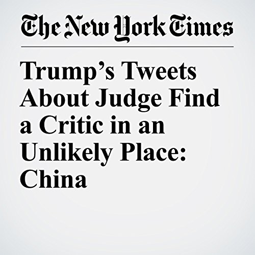 Trump's Tweets About Judge Find a Critic in an Unlikely Place: China copertina