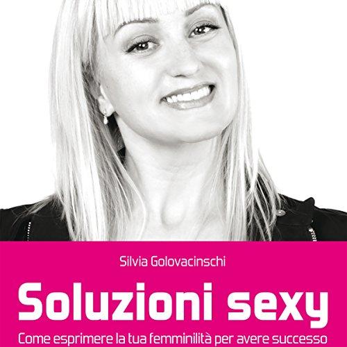 Soluzioni sexy: Come esprimere la tua femminilità per avere successo copertina
