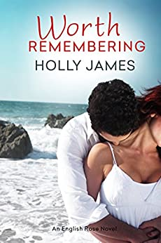 Worth Remembering (English Rose Series Book 1) by [Holly James]