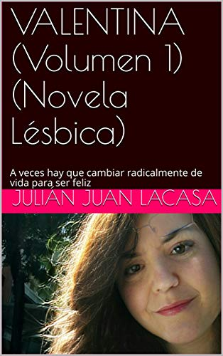 VALENTINA (Volumen 1) (Novela Lésbica): A veces hay que cambiar radicalmente de vida para ser feliz