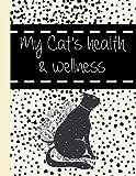 My Cat's health & wellness: Wellness Log Book Journal And Organizer  