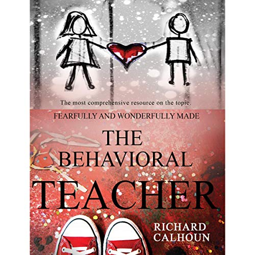 Fearfully and Wonderfully Made: The Behavioral Teacher Audiobook By Richard L. Calhoun cover art