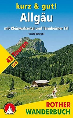 Kurz & gut! Allgäu: mit Kleinwalsertal und Tannheimer Tal. 43 Touren. Mit GPS-Tracks (Rother Wanderbuch)