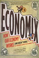 Economix: How Our Economy Works and Doesn't Work in Words and Picturs
