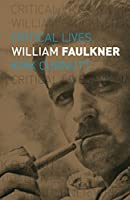 William Faulkner (Critical Lives)